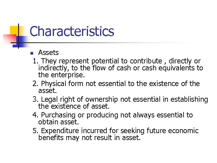 Characteristics Assets 1. They represent potential to contribute , directly or indirectly, to the