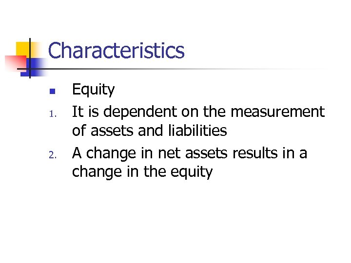 Characteristics n 1. 2. Equity It is dependent on the measurement of assets and