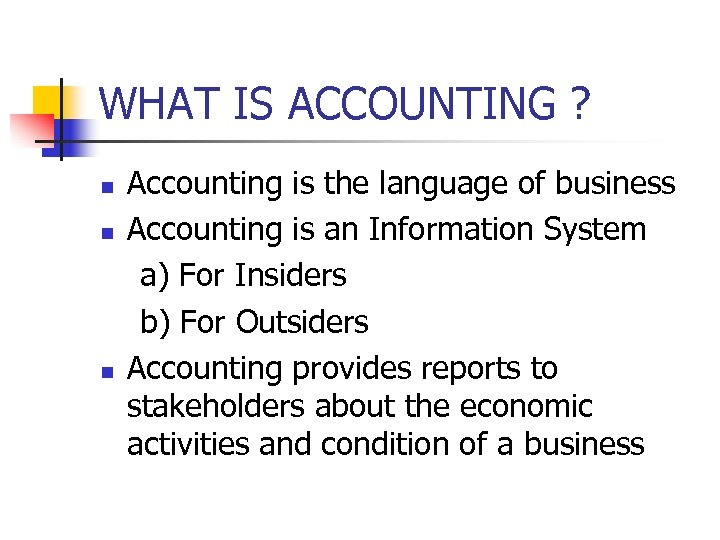 WHAT IS ACCOUNTING ? n n n Accounting is the language of business Accounting