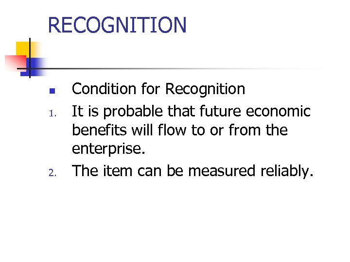 RECOGNITION n 1. 2. Condition for Recognition It is probable that future economic benefits
