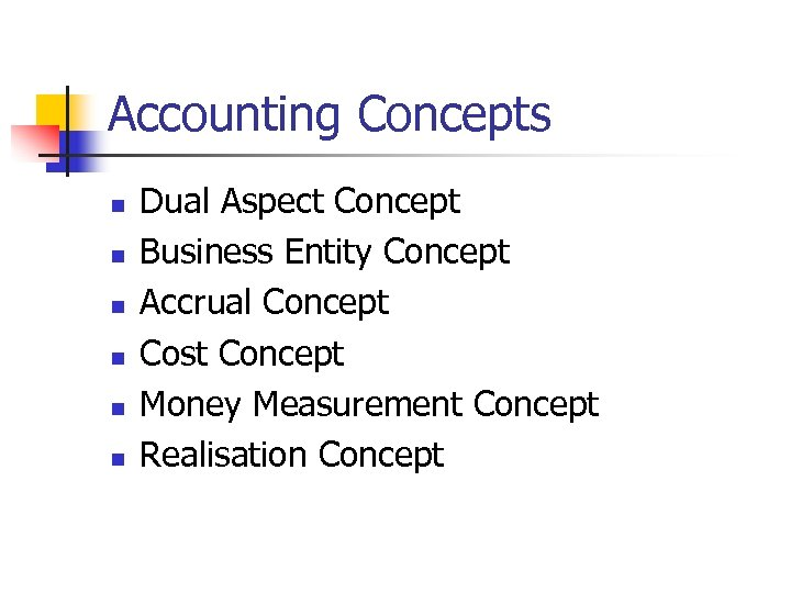 Accounting Concepts n n n Dual Aspect Concept Business Entity Concept Accrual Concept Cost