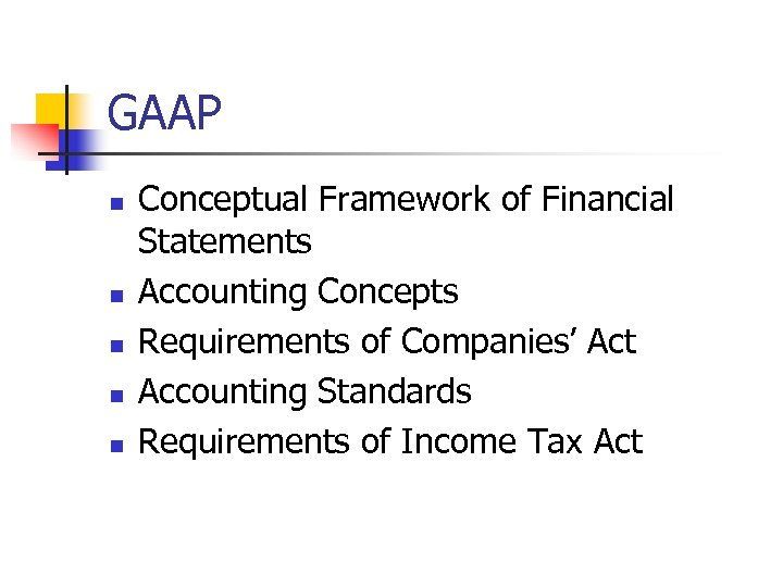 GAAP n n n Conceptual Framework of Financial Statements Accounting Concepts Requirements of Companies'