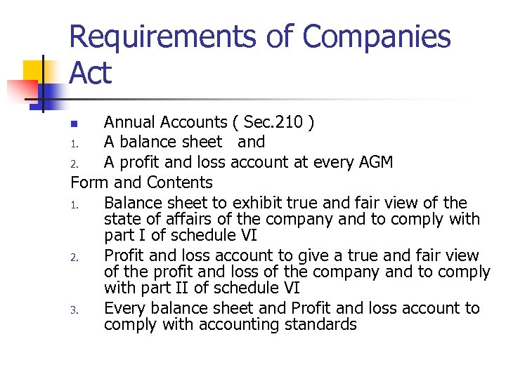 Requirements of Companies Act Annual Accounts ( Sec. 210 ) 1. A balance sheet