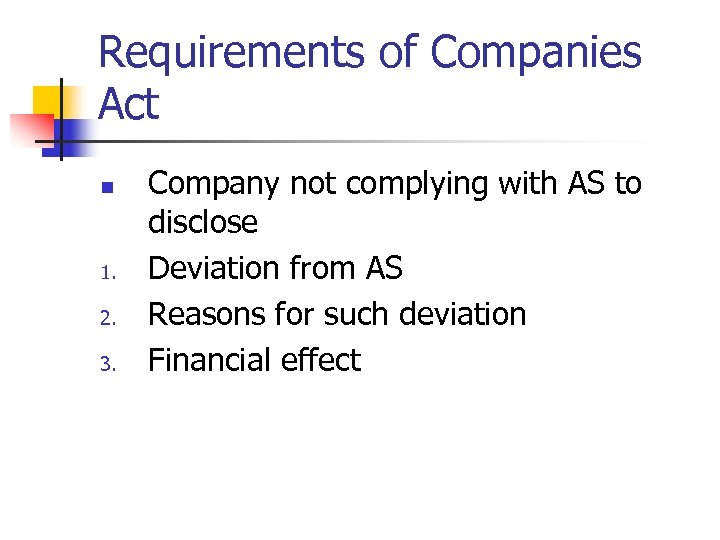 Requirements of Companies Act n 1. 2. 3. Company not complying with AS to