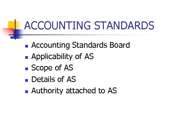 ACCOUNTING STANDARDS n n n Accounting Standards Board Applicability of AS Scope of AS