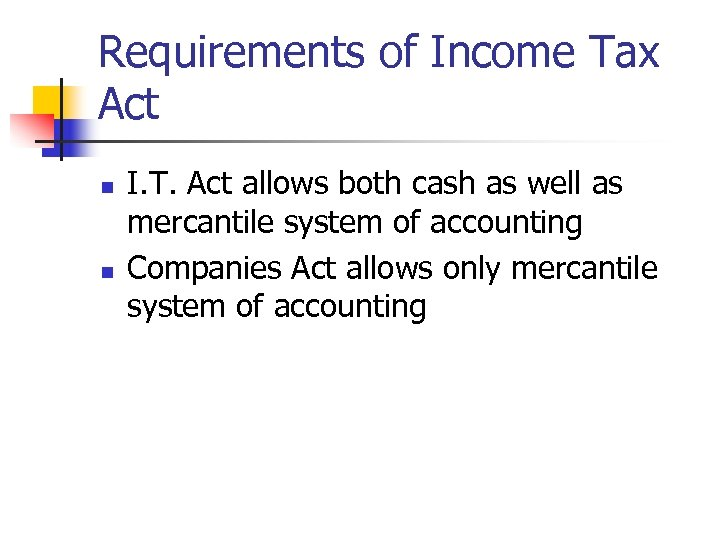 Requirements of Income Tax Act n n I. T. Act allows both cash as