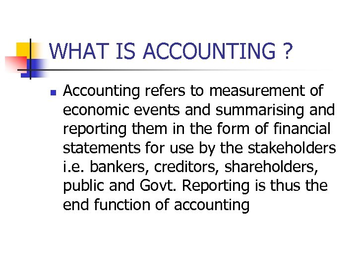 WHAT IS ACCOUNTING ? n Accounting refers to measurement of economic events and summarising
