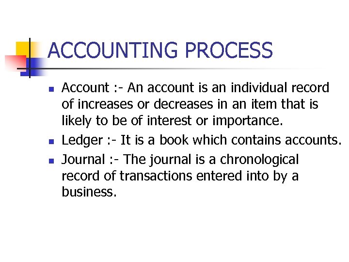 ACCOUNTING PROCESS n n n Account : - An account is an individual record