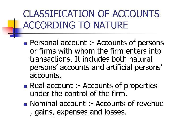 CLASSIFICATION OF ACCOUNTS ACCORDING TO NATURE n n n Personal account : - Accounts