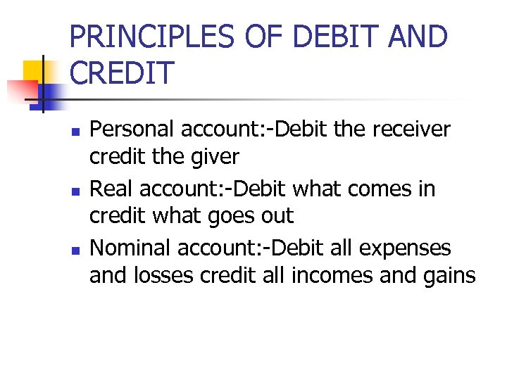 PRINCIPLES OF DEBIT AND CREDIT n n n Personal account: -Debit the receiver credit