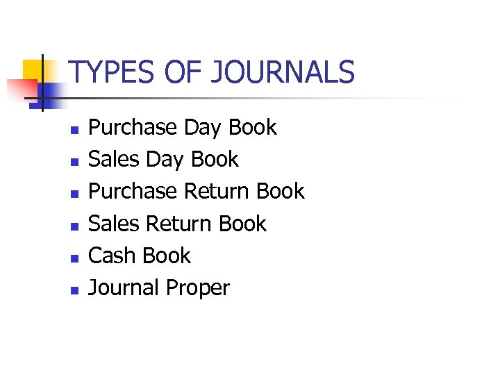 TYPES OF JOURNALS n n n Purchase Day Book Sales Day Book Purchase Return