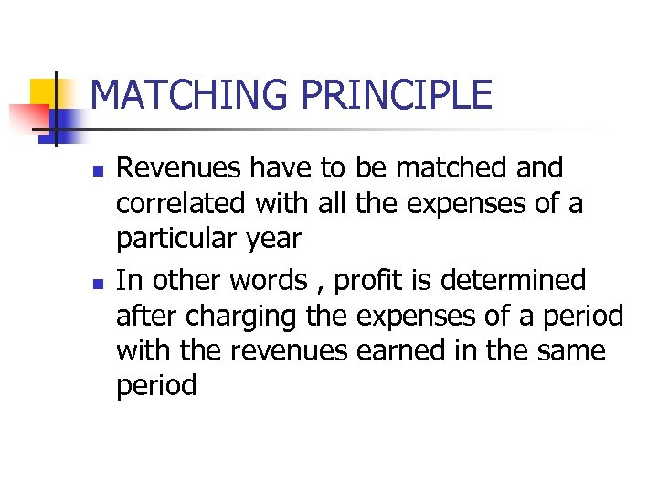 MATCHING PRINCIPLE n n Revenues have to be matched and correlated with all the