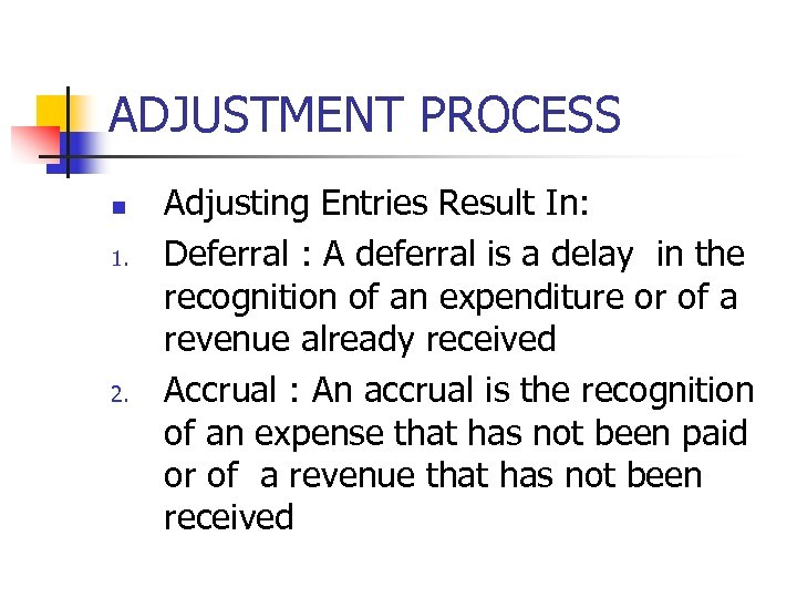 ADJUSTMENT PROCESS n 1. 2. Adjusting Entries Result In: Deferral : A deferral is