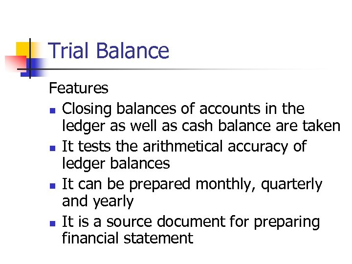 Trial Balance Features n Closing balances of accounts in the ledger as well as