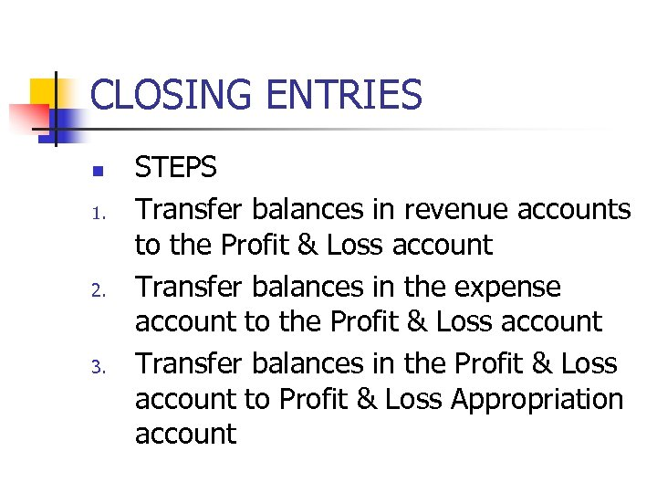 CLOSING ENTRIES n 1. 2. 3. STEPS Transfer balances in revenue accounts to the