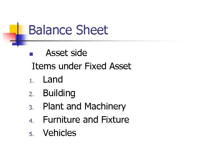 Balance Sheet Asset side Items under Fixed Asset 1. Land 2. Building 3. Plant