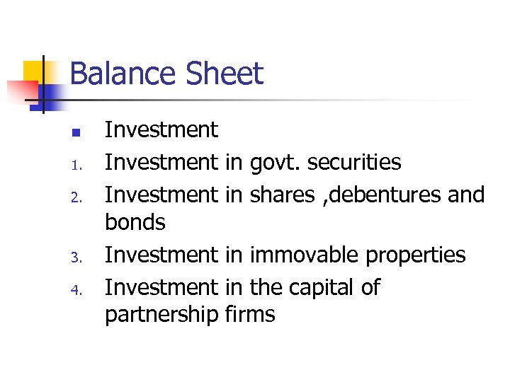 Balance Sheet n 1. 2. 3. 4. Investment bonds Investment partnership in govt. securities