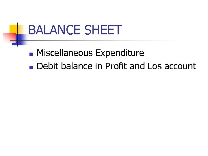 BALANCE SHEET n n Miscellaneous Expenditure Debit balance in Profit and Los account