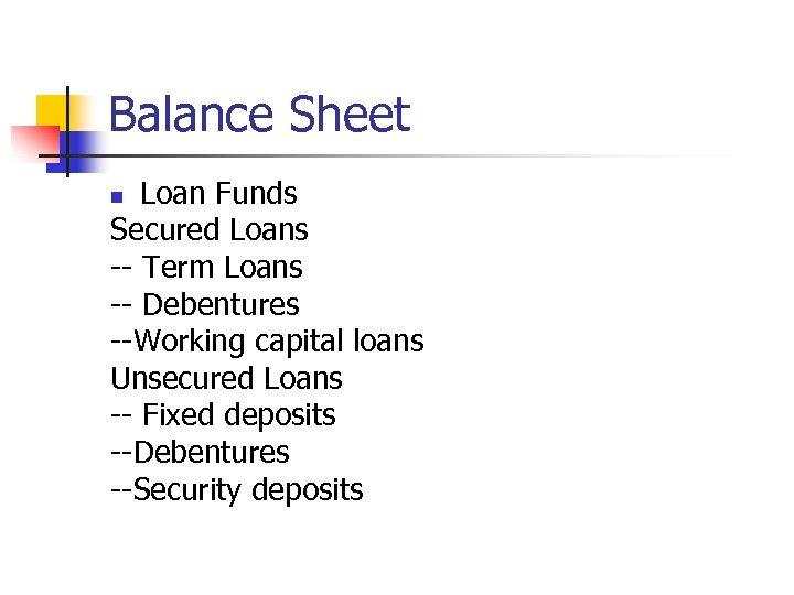 Balance Sheet Loan Funds Secured Loans -- Term Loans -- Debentures --Working capital loans