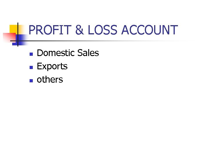 PROFIT & LOSS ACCOUNT n n n Domestic Sales Exports others