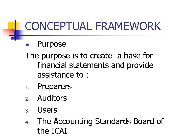 CONCEPTUAL FRAMEWORK Purpose The purpose is to create a base for financial statements and