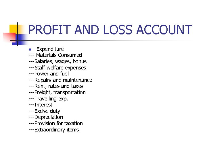 PROFIT AND LOSS ACCOUNT Expenditure --- Materials Consumed ---Salaries, wages, bonus ---Staff welfare expenses