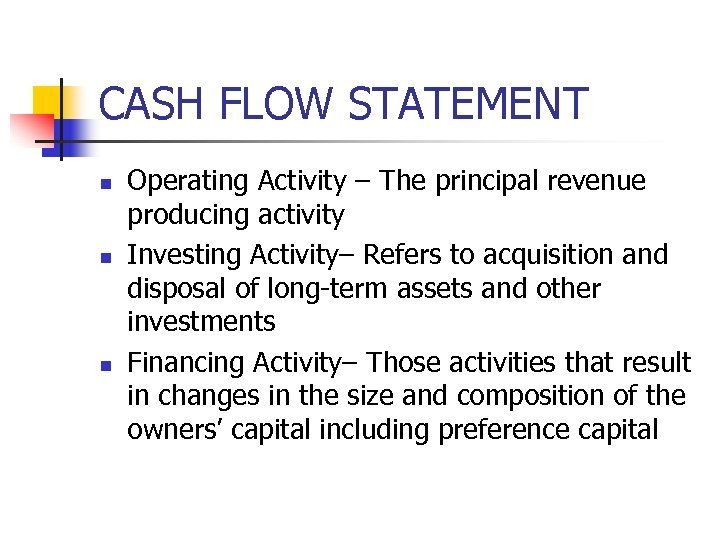 CASH FLOW STATEMENT n n n Operating Activity – The principal revenue producing activity