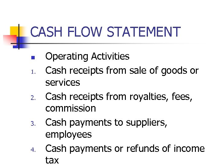CASH FLOW STATEMENT n 1. 2. 3. 4. Operating Activities Cash receipts from sale