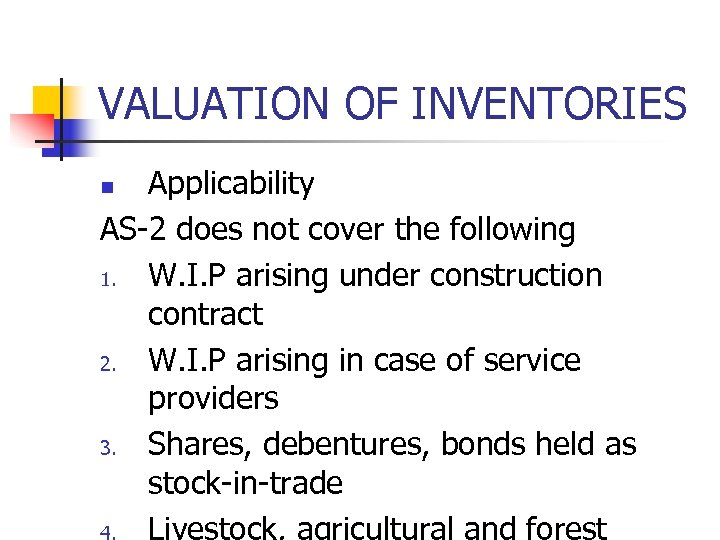 VALUATION OF INVENTORIES Applicability AS-2 does not cover the following 1. W. I. P