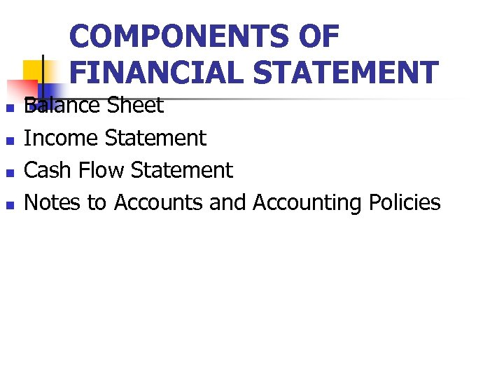 COMPONENTS OF FINANCIAL STATEMENT n n Balance Sheet Income Statement Cash Flow Statement Notes