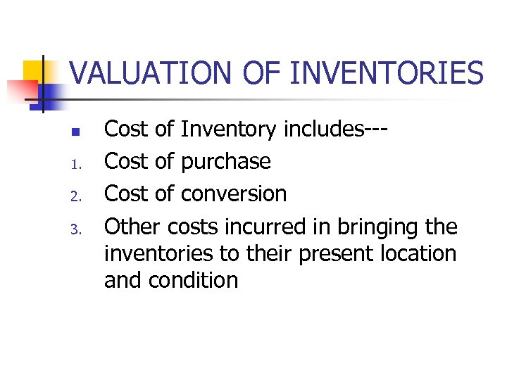 VALUATION OF INVENTORIES n 1. 2. 3. Cost of Inventory includes--Cost of purchase Cost