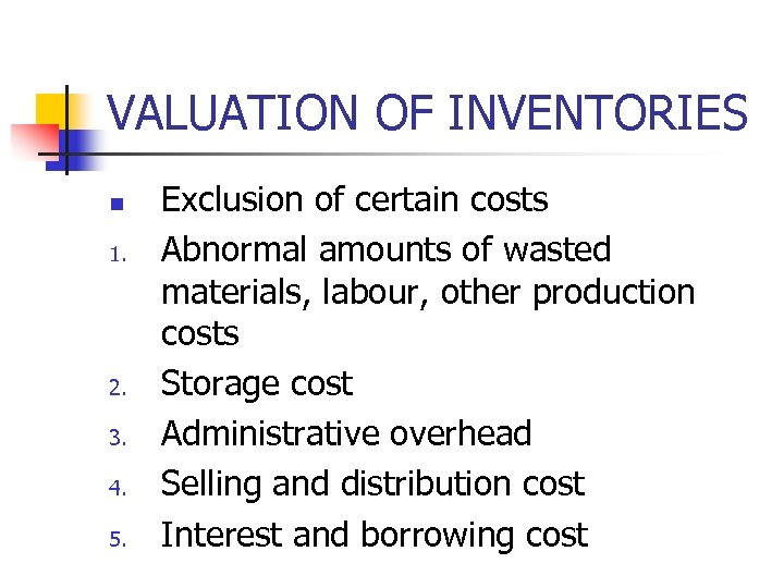 VALUATION OF INVENTORIES n 1. 2. 3. 4. 5. Exclusion of certain costs Abnormal