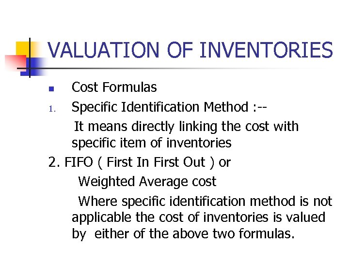 VALUATION OF INVENTORIES Cost Formulas 1. Specific Identification Method : -It means directly linking