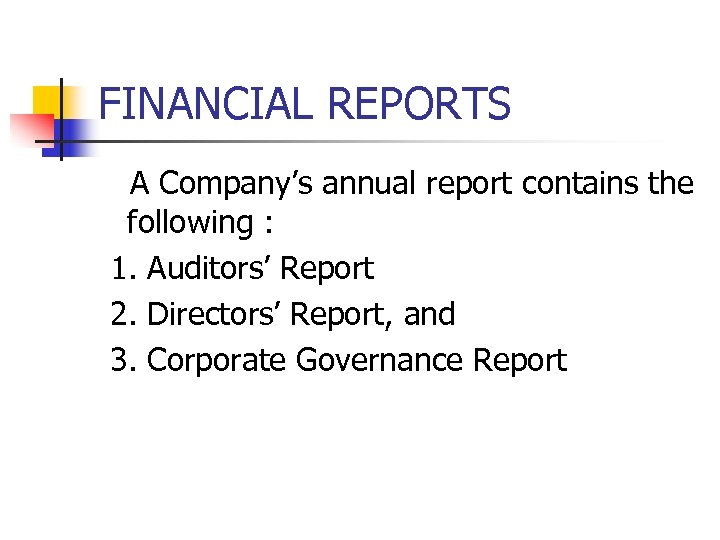 FINANCIAL REPORTS A Company's annual report contains the following : 1. Auditors' Report 2.