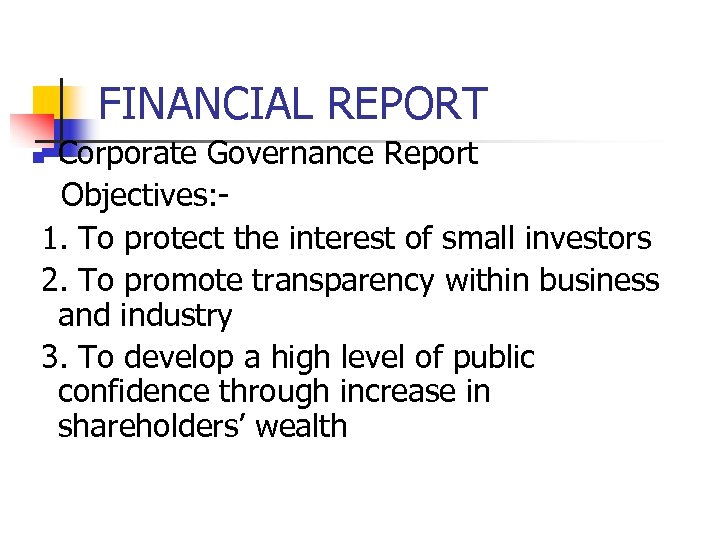FINANCIAL REPORT Corporate Governance Report Objectives: 1. To protect the interest of small investors
