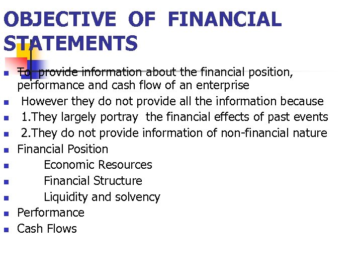 OBJECTIVE OF FINANCIAL STATEMENTS n n n n n To provide information about the