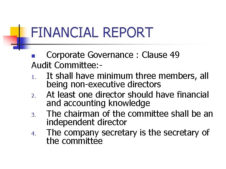 FINANCIAL REPORT Corporate Governance : Clause 49 Audit Committee: 1. It shall have minimum