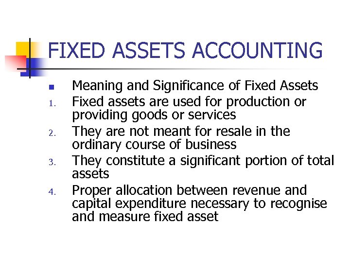 FIXED ASSETS ACCOUNTING n 1. 2. 3. 4. Meaning and Significance of Fixed Assets