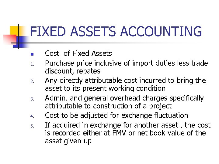 FIXED ASSETS ACCOUNTING n 1. 2. 3. 4. 5. Cost of Fixed Assets Purchase