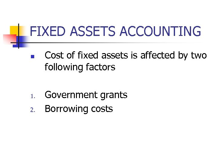FIXED ASSETS ACCOUNTING n 1. 2. Cost of fixed assets is affected by two
