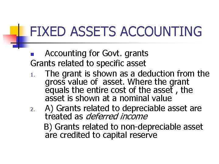 FIXED ASSETS ACCOUNTING Accounting for Govt. grants Grants related to specific asset 1. The