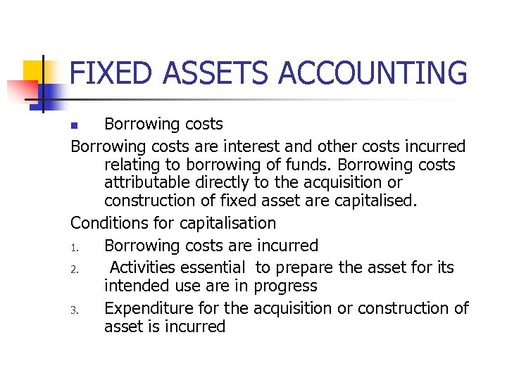 FIXED ASSETS ACCOUNTING Borrowing costs are interest and other costs incurred relating to borrowing