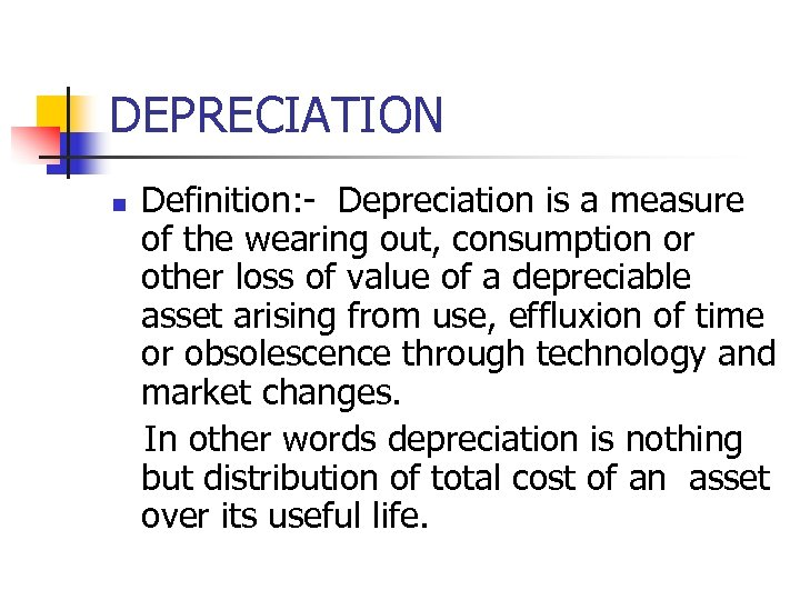 DEPRECIATION n Definition: - Depreciation is a measure of the wearing out, consumption or