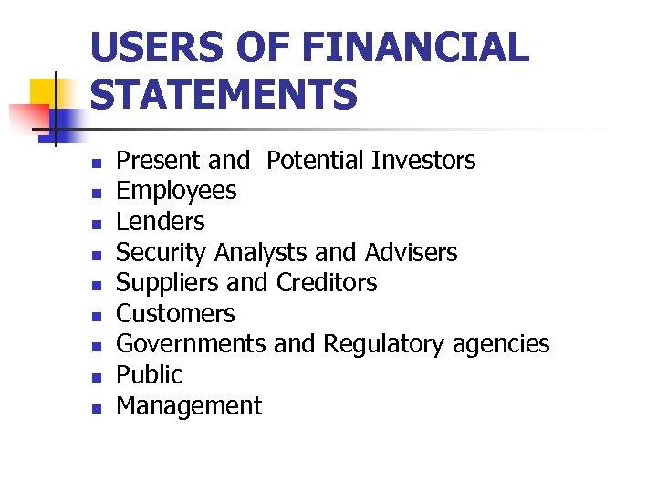 USERS OF FINANCIAL STATEMENTS n n n n n Present and Potential Investors Employees