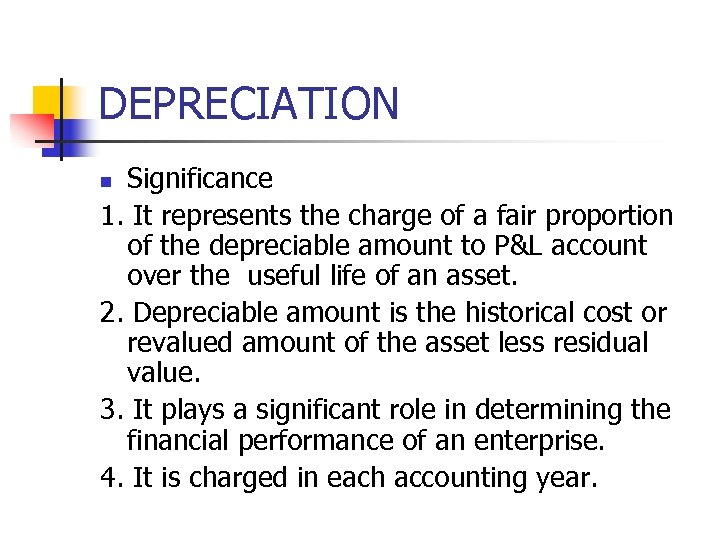 DEPRECIATION Significance 1. It represents the charge of a fair proportion of the depreciable