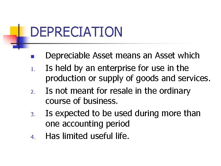 DEPRECIATION n 1. 2. 3. 4. Depreciable Asset means an Asset which Is held
