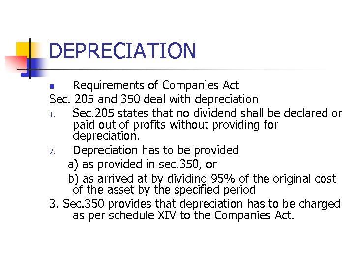 DEPRECIATION Requirements of Companies Act Sec. 205 and 350 deal with depreciation 1. Sec.