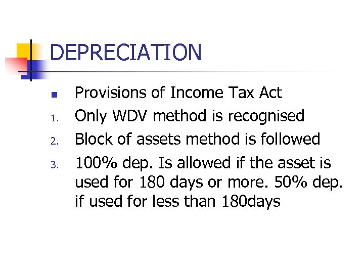 DEPRECIATION n 1. 2. 3. Provisions of Income Tax Act Only WDV method is