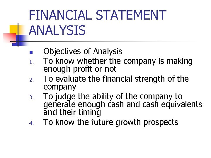 FINANCIAL STATEMENT ANALYSIS n 1. 2. 3. 4. Objectives of Analysis To know whether