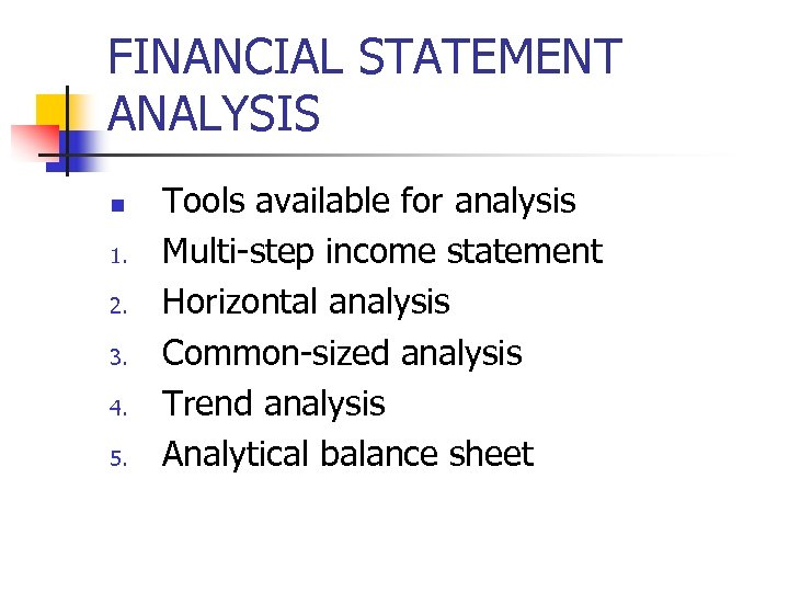 FINANCIAL STATEMENT ANALYSIS n 1. 2. 3. 4. 5. Tools available for analysis Multi-step